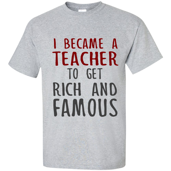 I Became a Teacher to get Rich and Famous Cotton T-Shirt - TeachersLoungeShop - 1
