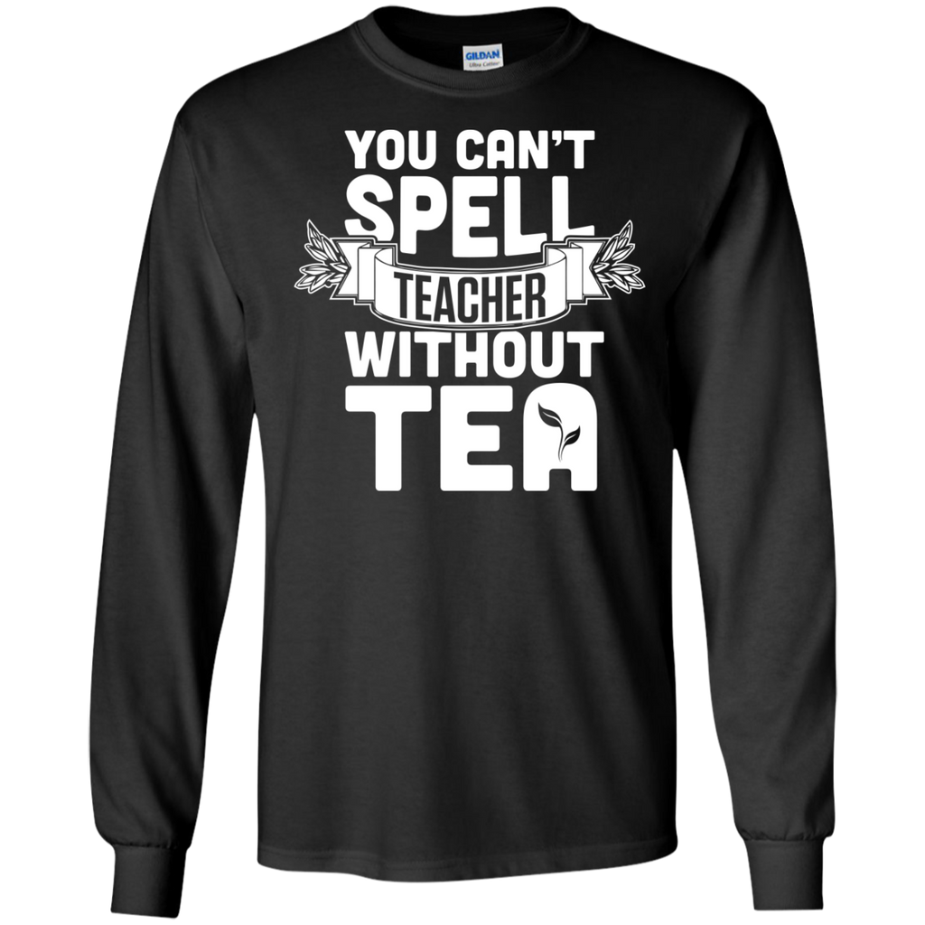 You Can't Spell Teacher without Tea  LS Ultra Cotton Tshirt - TeachersLoungeShop - 1