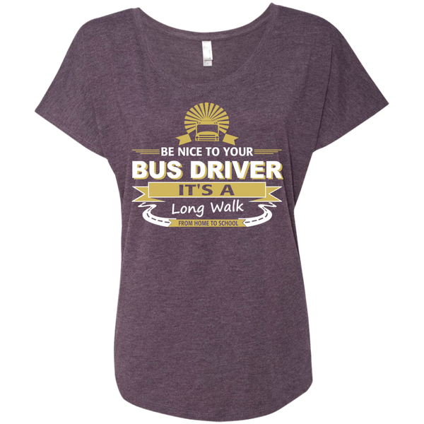 Be Nice to Your Bus Driver It's a Long Walk From Home to School Next Level Ladies Triblend Dolman Sleeve - TeachersLoungeShop - 6