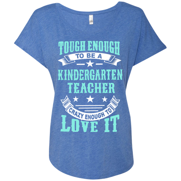 Tough Enough to be a Kindergarten Teacher Crazy Enough to Love It Next Level Ladies Triblend Dolman Sleeve - TeachersLoungeShop - 8