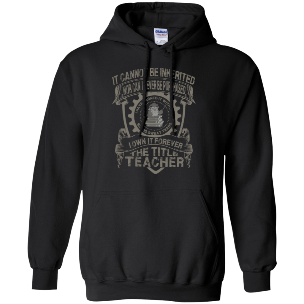 It Cannot Be Inherited Nor Can It Ever Be Purchased I Own It Forever The Title Teacher Pullover Hoodie 8 oz - TeachersLoungeShop - 1