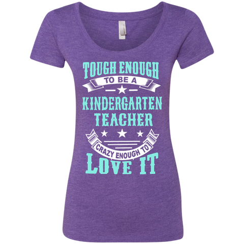 Tough Enough to be a Kindergarten Teacher Crazy Enough to Love It Next Level Ladies Triblend Scoop - TeachersLoungeShop - 1