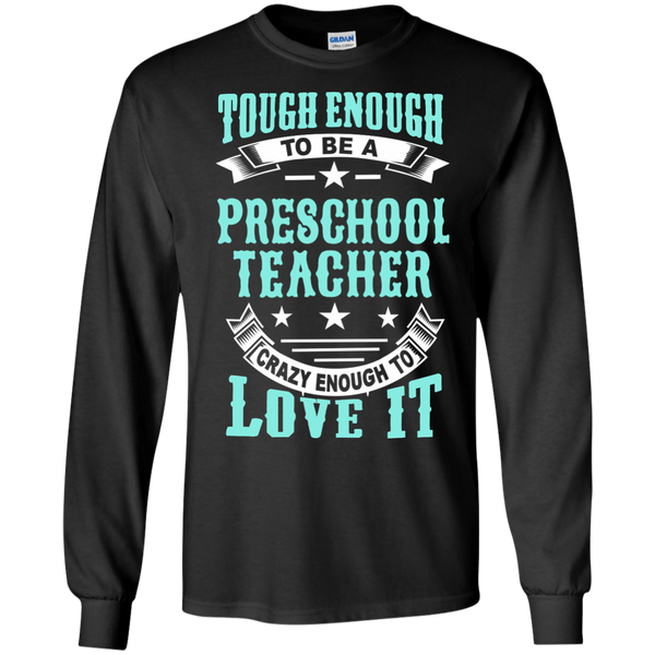 Tough Enough to be a Preschool Teacher Crazy Enough to Love It LS Ultra Cotton Tshirt - TeachersLoungeShop - 2