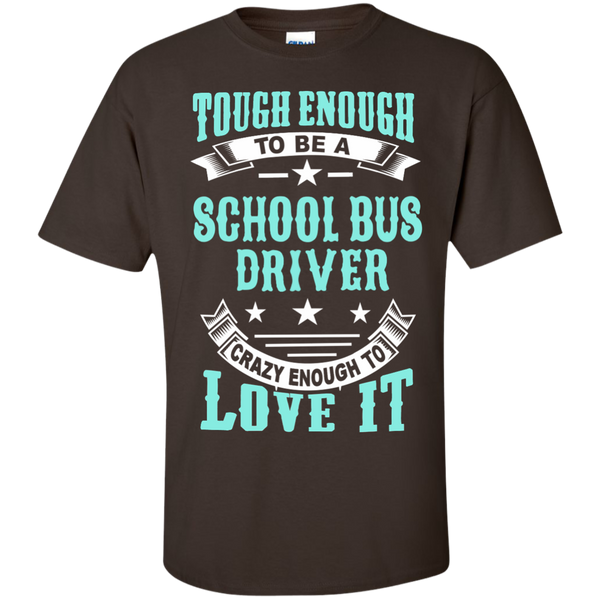 Tough Enough to be a School Bus Driver Crazy Enough to Love It Cotton T-Shirt - TeachersLoungeShop - 3
