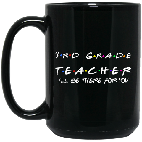 3rd Grade Teacher I'll Be There for you  15 oz. Black Mug