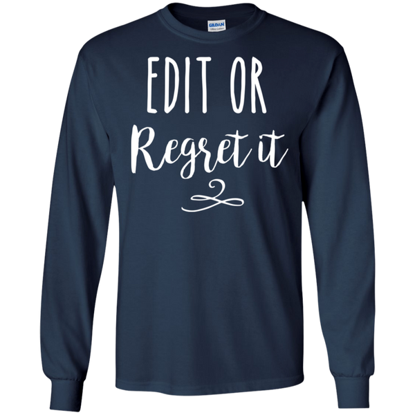 Edit or regret it  LS   T-Shirt