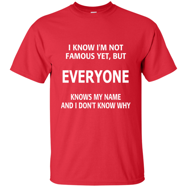 I Know I'm Not Famous Yet But Everyone Knows My Name and I Don't Know Why Cotton T-Shirt - TeachersLoungeShop - 8