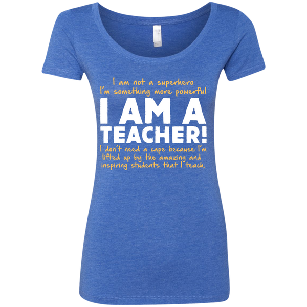 I am not a superhero I'm something more powerful I am a Teacher  Ladies Triblend Scoop - TeachersLoungeShop - 6