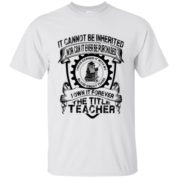 It Cannot Be Inherited Nor Can It Ever Be Purchased I Own It Forever The Title Teacher Cotton T-Shirt - TeachersLoungeShop - 3