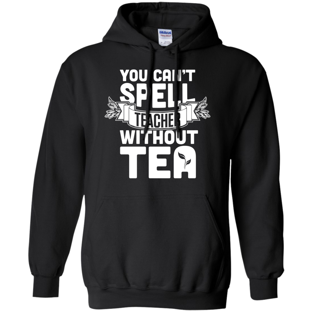 You Can't Spell Teacher without Tea  Hoodie 8 oz - TeachersLoungeShop - 1