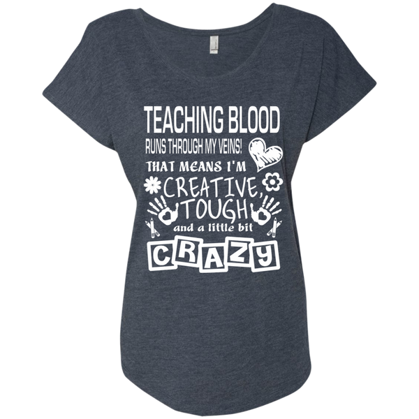 Teaching Blood Runs Through My Veins I'm Creative Tough and Crazy Next Level Ladies Triblend Dolman Sleeve - TeachersLoungeShop - 5
