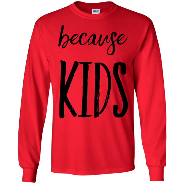 because kids LS Tshirt