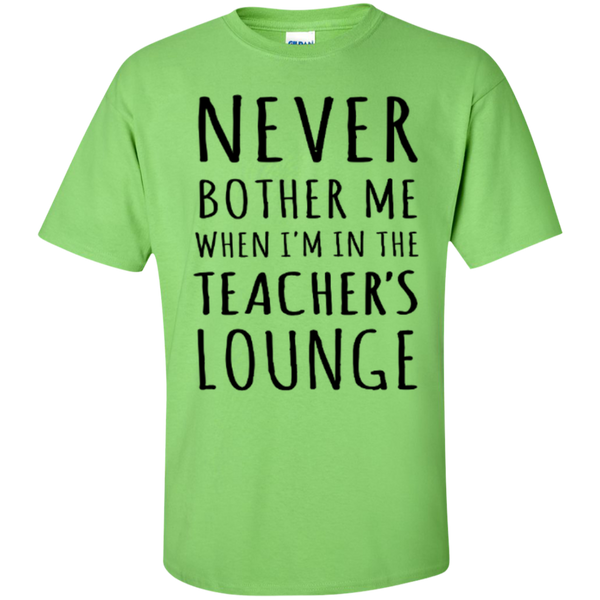 Never Bother Me When I'm in the Teacher's Lounge T-Shirt Hoodie - TeachersLoungeShop - 6