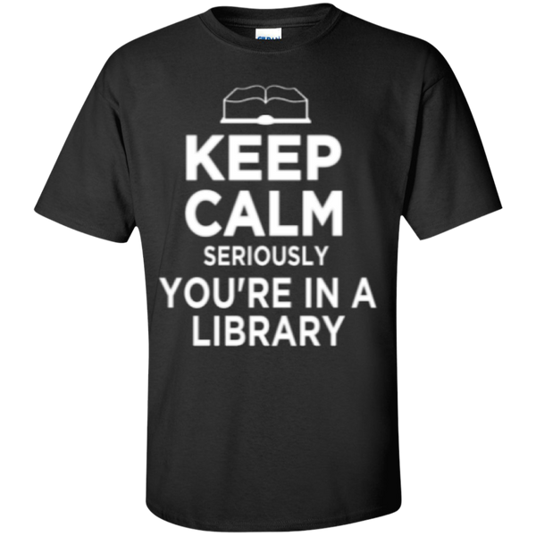 Keep Calm Seriously You're in a Library - TeachersLoungeShop - 2