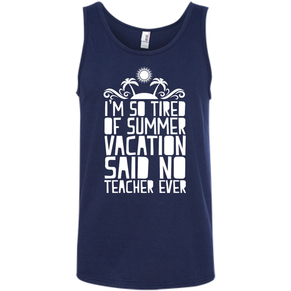 I'm So Tired of Summer Vacation Said No Teacher ever  Ringspun Cotton Tank Top - TeachersLoungeShop - 5