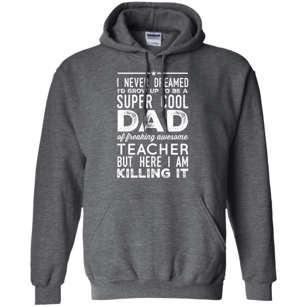 I never dreamed i'd grow up to be a super cool Mom of freaking awesome Teacher but here i am killing it Hoodie