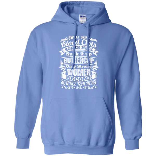 Sweat Dries Blood Clots Bones Heal Only Strong Women Become Science Teachers Pullover Hoodie 8 oz - TeachersLoungeShop - 4