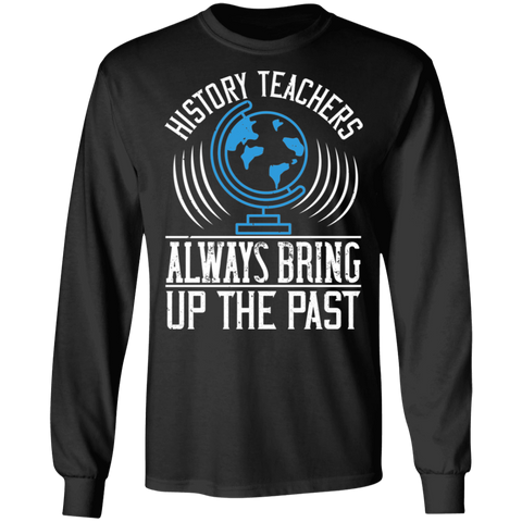 History teachers always bring up the past LS T-Shirt