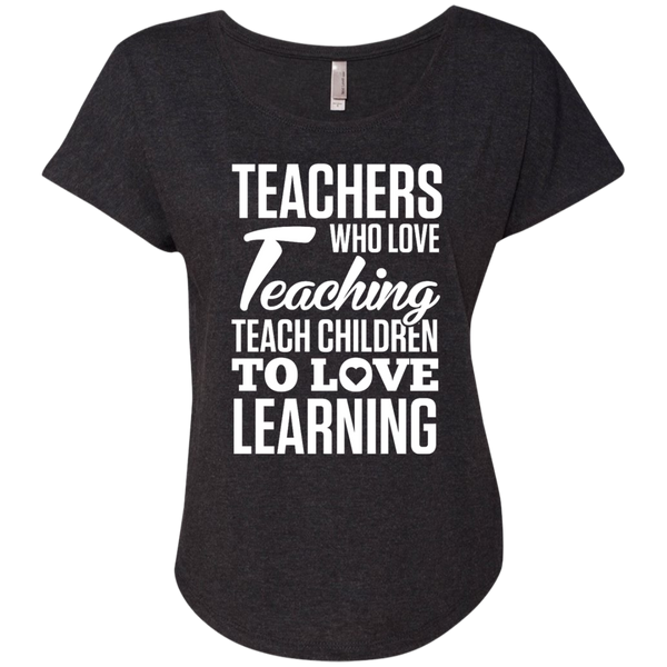 Teachers who love Teaching Teach Children  to love Learning Next Level Ladies Triblend Dolman Sleeve - TeachersLoungeShop - 4