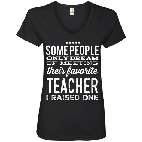 Some People only dream of meeting their favorite Teacher I raised one Ladies ' V-Neck Tee