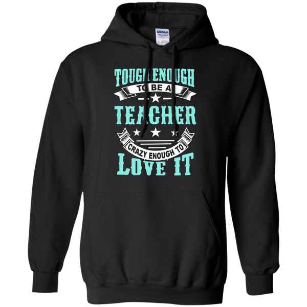 Tough Enough to be a Teacher Crazy Enough to Love It Pullover Hoodie 8 oz - TeachersLoungeShop - 1