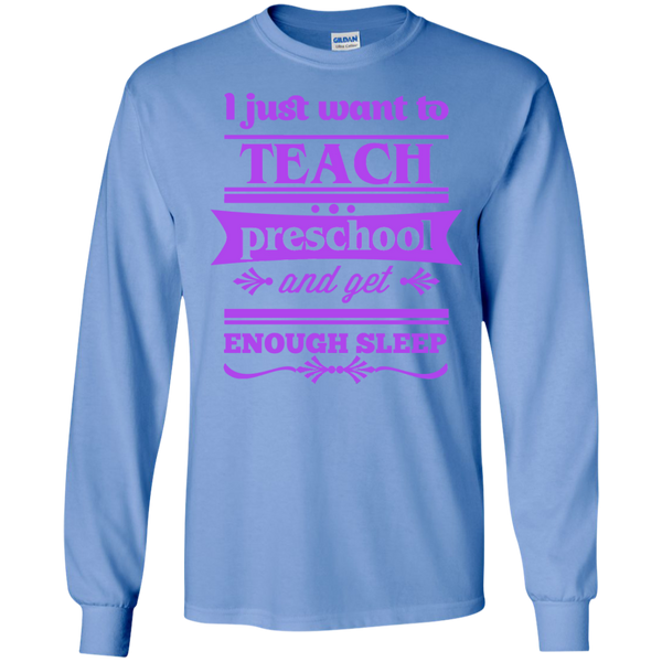 I Just want to Teach PreSchool and get Enough Sleep LS Tshirt - TeachersLoungeShop - 4