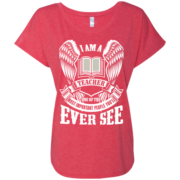 I am a Teacher One of the Most Important People You'll Ever See Next Level Ladies Triblend Dolman Sleeve - TeachersLoungeShop - 7