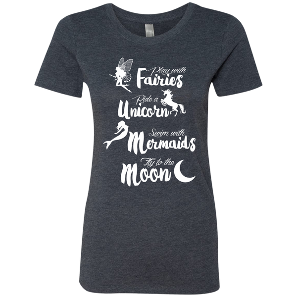Play with Fairies Ride a Unicorn Swim with Mermaids Fly to the Moon Next Level Ladies Triblend T-Shirt - TeachersLoungeShop - 6