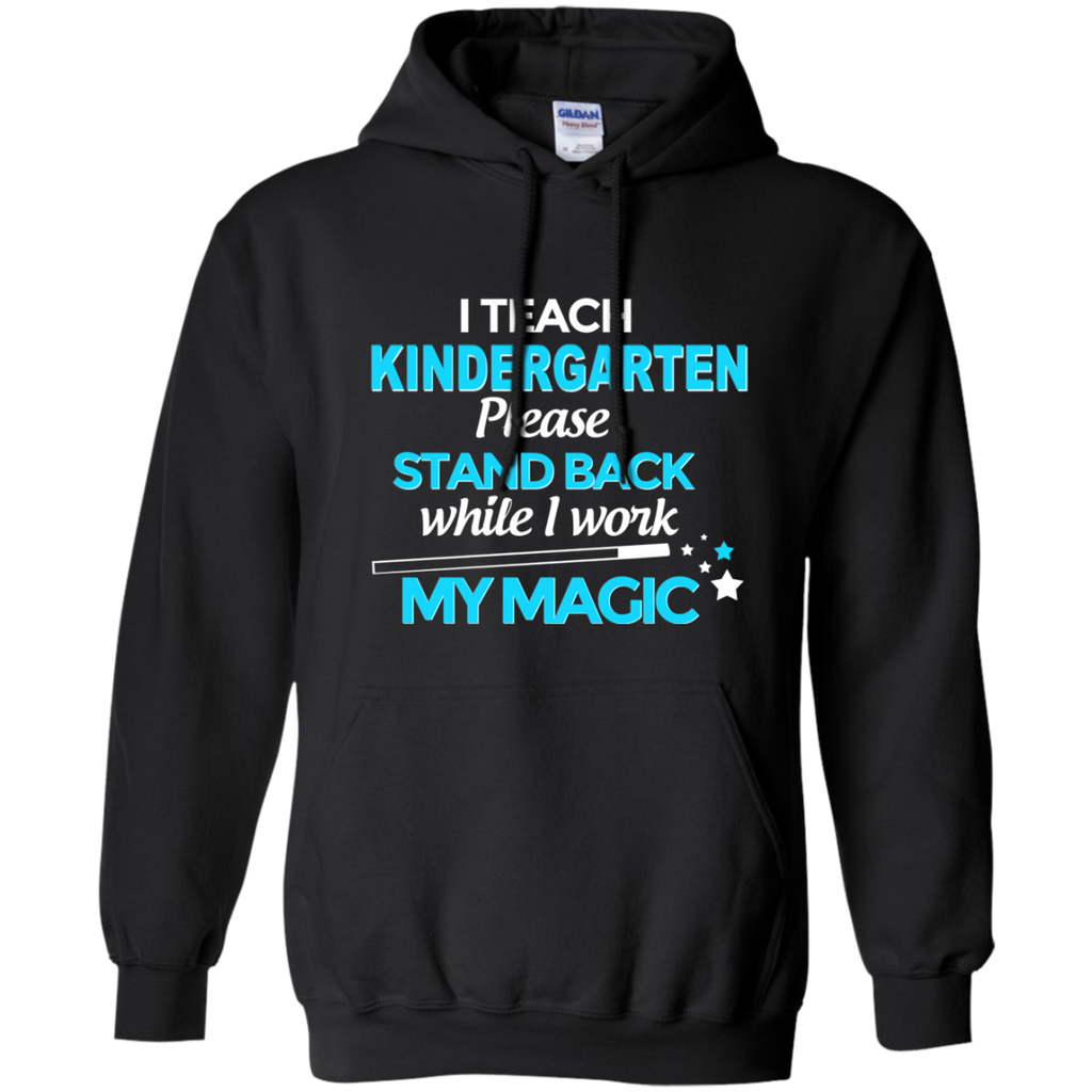 I Teach Kindergarten Please Stand Back While I Work My Magic Pullover Hoodie 8 oz - TeachersLoungeShop - 1