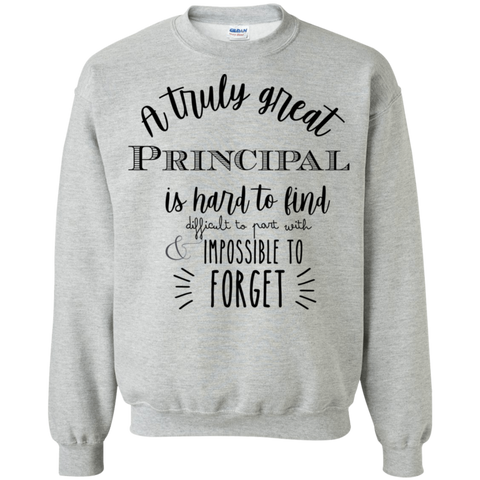 A truly great Principal is hard to find   Sweatshirt  8 oz.