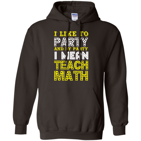 I Like to Party and by Party I mean Teach Math  Hoodie 8 oz - TeachersLoungeShop - 4
