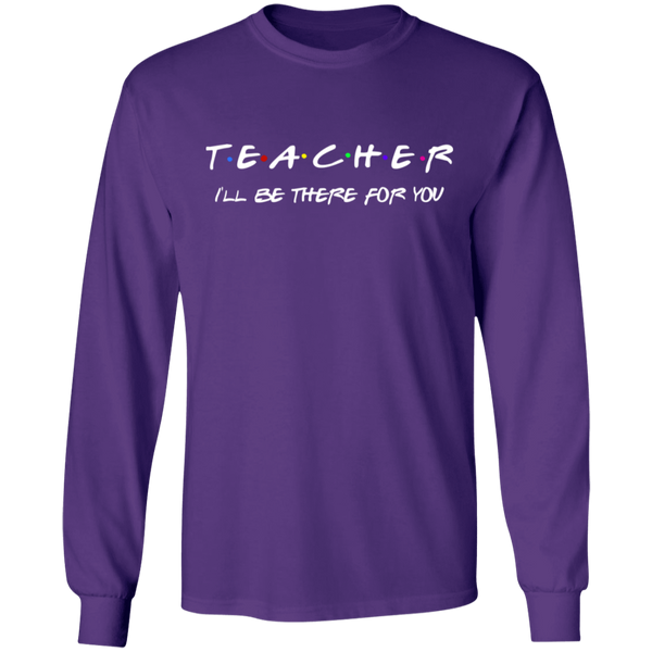 Teacher I'll Be There  LS .  T-Shirt