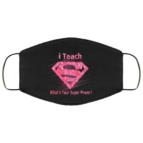 I teach what  is your superpower   Face Mask