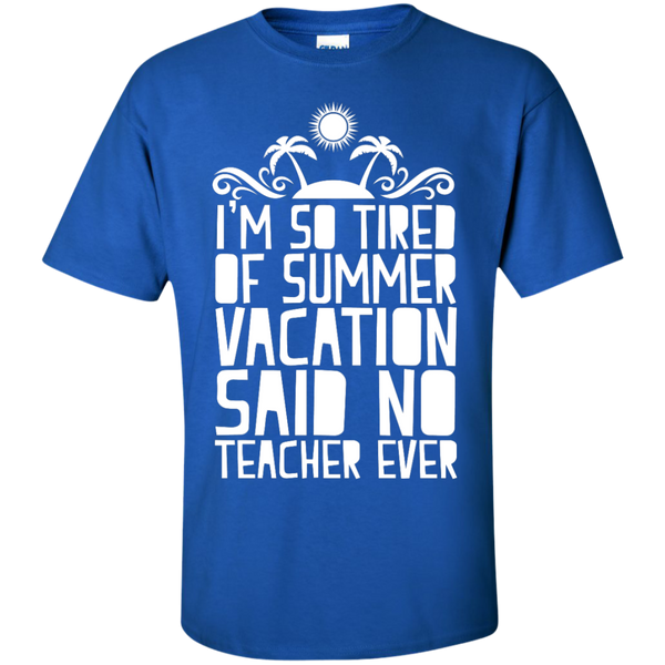 I'm So Tired of Summer Vacation Said No Teacher ever  T-Shirt - TeachersLoungeShop - 9