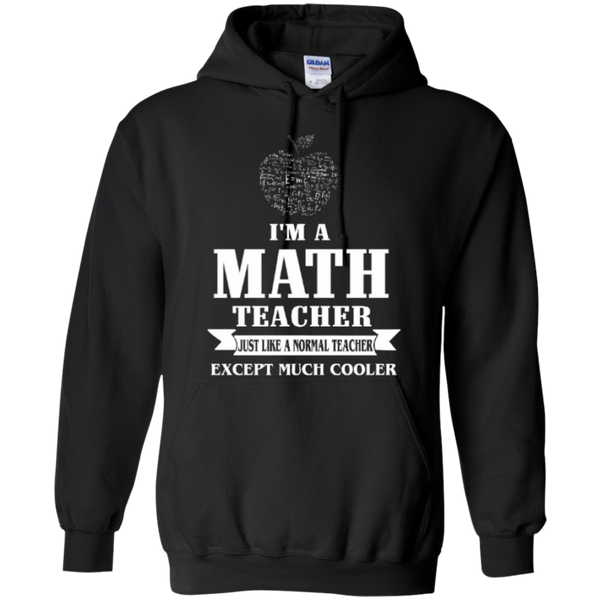 I am a Math Teacher just like a Normal Teacher Except Much Cooler Teacher T-shirt Hoodie - TeachersLoungeShop - 8