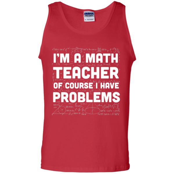 I'm A Math Teacher of course I have problems  100% Cotton Tank Top - TeachersLoungeShop - 3