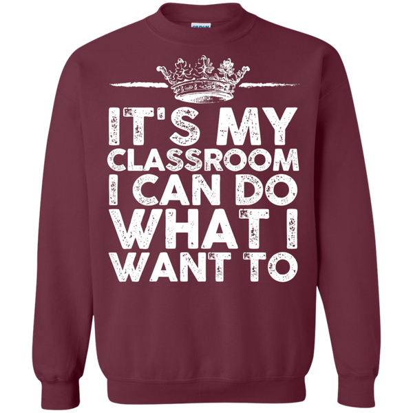 It's My Classroom I can do what i want  Crewneck Pullover Sweatshirt  8 oz - TeachersLoungeShop - 2
