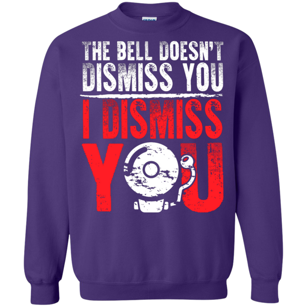 The Bell Doesn't Dismiss you I dismiss you Pullover Sweatshirt  8 oz - TeachersLoungeShop - 8