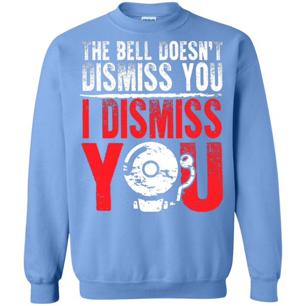 The Bell Doesn't Dismiss you I dismiss you Pullover Sweatshirt  8 oz - TeachersLoungeShop - 12