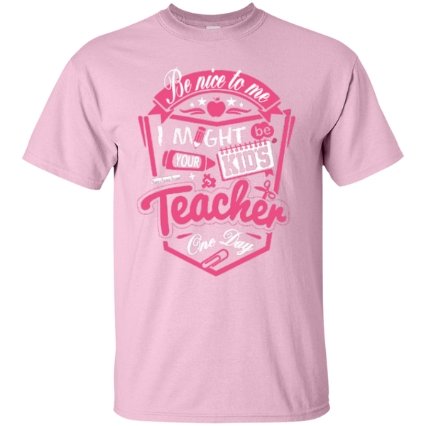 Be Nice to Me I Might Be Your Kids Teacher One Day  T-Shirt - TeachersLoungeShop - 7