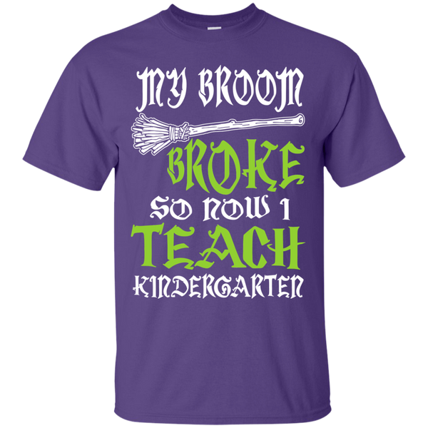 My Broom Broke So Now I Teach Kindergarten Cotton T-Shirt - TeachersLoungeShop - 11