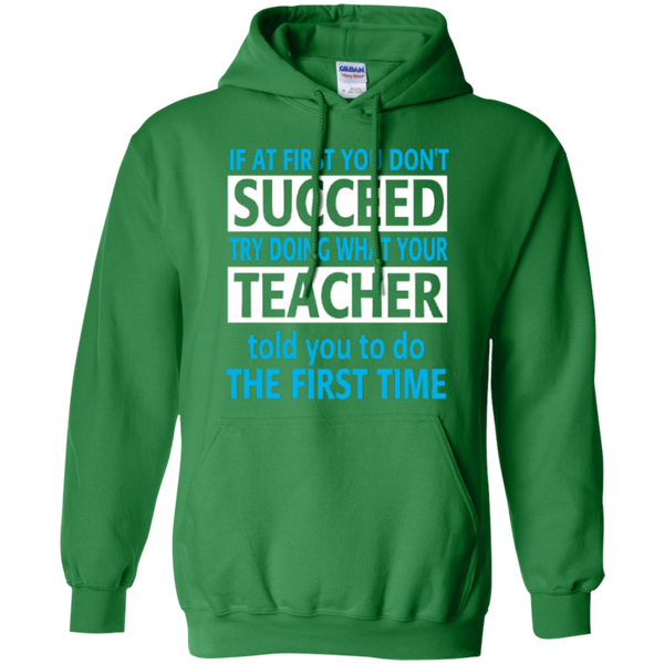 If at First you don't Succeed try doing what your Teacher told you to do the First Time   Hoodie 8 oz - TeachersLoungeShop - 6