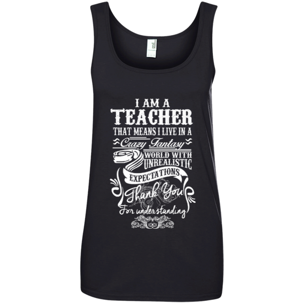 I Am a Teacher That Means I Live in a Crazy Fantasy World with Unrealistic ExpectationsLadies' 100% Ringspun Cotton Tank Top - TeachersLoungeShop - 1