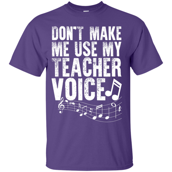 Dont Make Me use my Teacher Voice  T-Shirt - TeachersLoungeShop - 11
