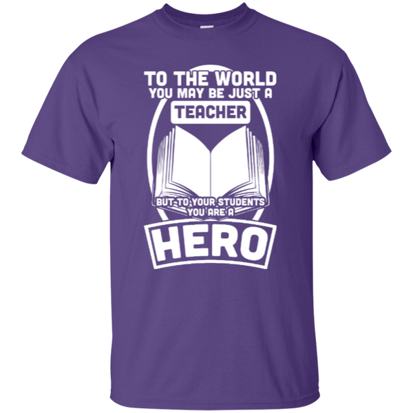 To The World You may be just A Teacher but to your students you are a Hero  T-Shirt - TeachersLoungeShop - 11