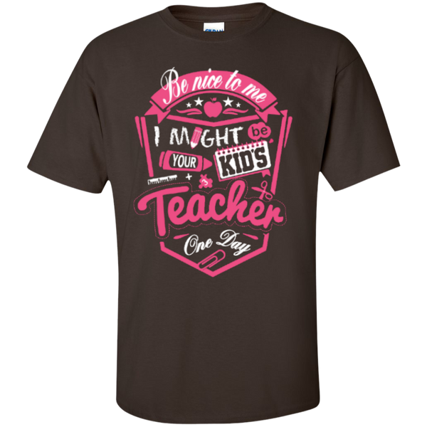 Be Nice to Me I Might Be Your Kids Teacher One Day  T-Shirt - TeachersLoungeShop - 5