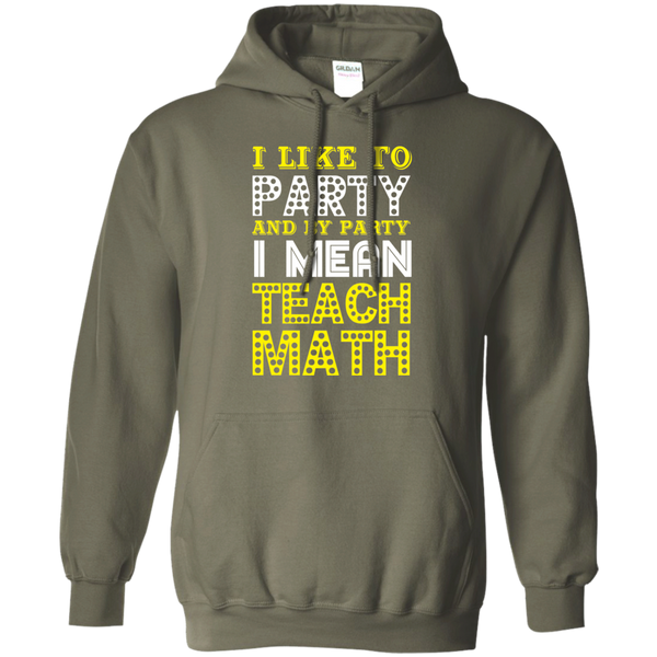 I Like to Party and by Party I mean Teach Math  Hoodie 8 oz - TeachersLoungeShop - 9