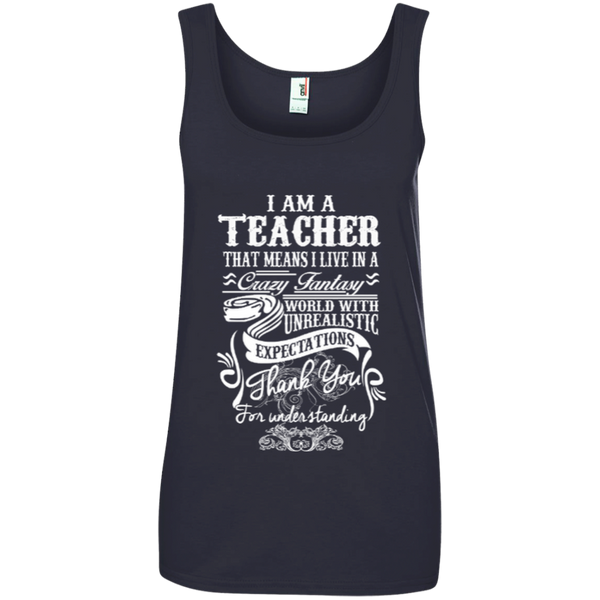 I Am a Teacher That Means I Live in a Crazy Fantasy World with Unrealistic ExpectationsLadies' 100% Ringspun Cotton Tank Top - TeachersLoungeShop - 4