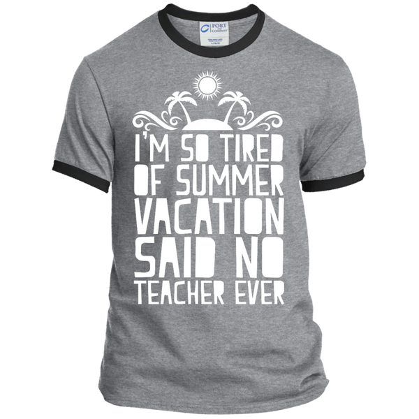 I'm So Tired of Summer Vacation Said No Teacher ever Ringer Tee - TeachersLoungeShop - 1
