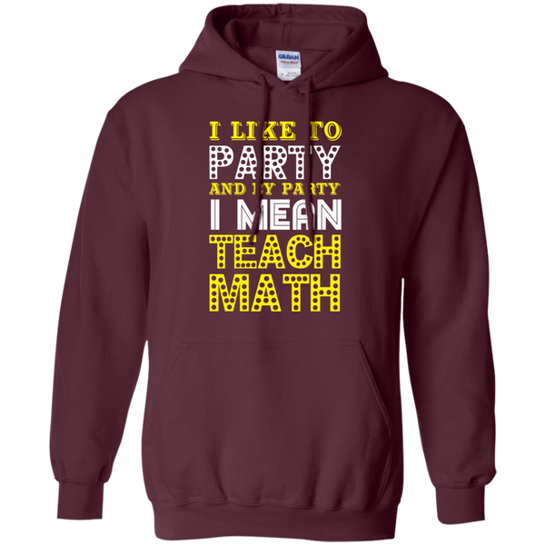 I Like to Party and by Party I mean Teach Math  Hoodie 8 oz - TeachersLoungeShop - 8